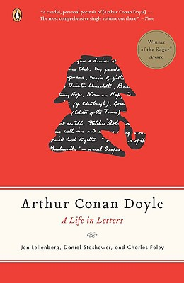Arthur Conan Doyle: A Life in Letters - Lellenberg, Jon, and Stashower, Daniel, and Foley, Charles