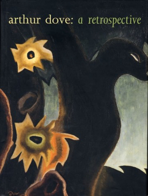 Arthur Dove: A Retrospective - Balken, Debra Bricker, and Agee, William C (Contributions by), and Turner, Elizabeth Hutton (Contributions by)