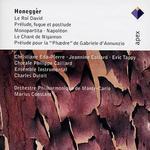 Arthur Honegger: Le Roi David; Pr�lude, fugue et postlude; Monopartita; Napol�on; Le Chant de Nigamon; Pr�lude pour l