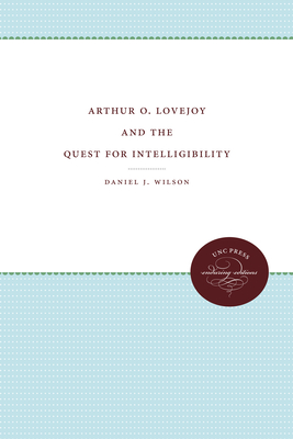 Arthur O. Lovejoy and the Quest for Intelligibility - Wilson, Daniel J