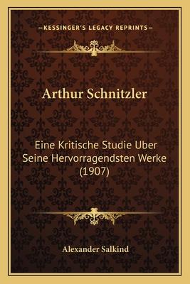 Arthur Schnitzler: Eine Kritische Studie Uber Seine Hervorragendsten Werke - Salkind, Alexander