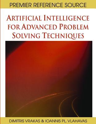 Artificial Intelligence for Advanced Problem Solving Techniques - Vrakas, Dimitris
