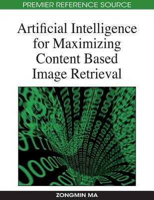 Artificial Intelligence for Maximizing Content Based Image Retrieval - Ma, Zongmin, PH.D. (Editor)