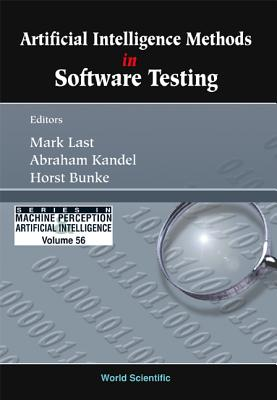 Artificial Intelligence Methods in Software Testing - Last, Mark (Editor), and Kandel, Abraham (Editor), and Bunke, Horst (Editor)