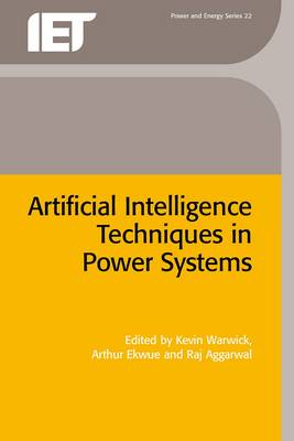 Artificial Intelligence Techniques in Power Systems - Warwick, Kevin (Editor), and Ekwue, Arthur (Editor), and Aggarwal, Rag (Editor)