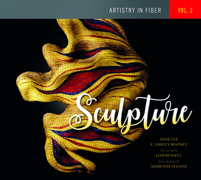 Artistry in Fiber, Vol. 2: Sculpture - Lee, Anne, Dr.