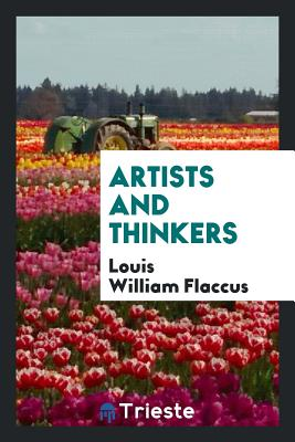 Artists and Thinkers - Flaccus, Louis William