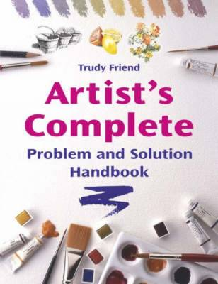 Artist's Complete Problem and Solution Handbook - Friend, Trudy