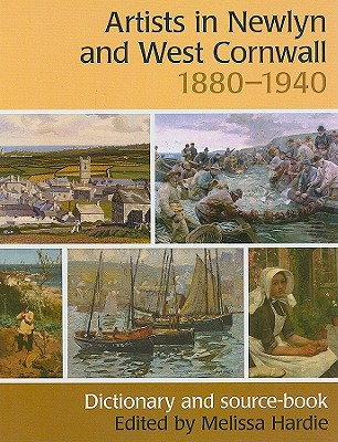 Artists in Newlyn and West Cornwall, 1880-1940: Dictionary and Source-Book - Hardie, Melissa (Editor)
