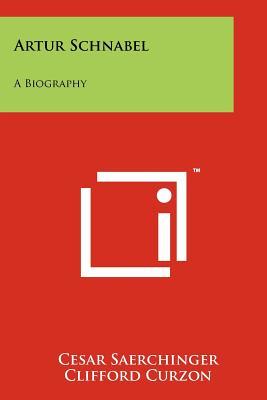 Artur Schnabel: A Biography - Saerchinger, Cesar