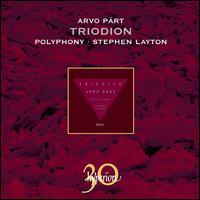 Arvo Pärt: Triodion - Christopher Bowers-Broadbent (organ); David James (counter tenor); Polyphony (choir, chorus); Stephen Layton (conductor)