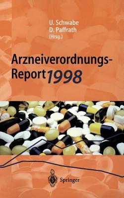 Arzneiverordnungs-Report 1998: Aktuelle Daten, Kosten, Trends Und Kommentare - Schwabe, Ulrich (Editor), and Paffrath, Dieter (Editor)