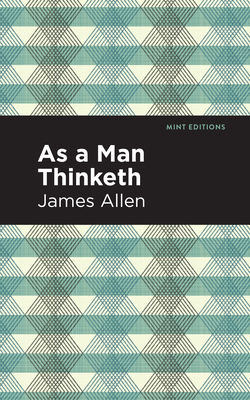 As a Man Thinketh - Allen, James, and Editions, Mint (Contributions by)