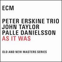 As It Was - Erskine/Palle Danielsson/John Taylor