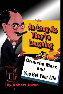 As Long As They're Laughing: Groucho Marx and You Bet Your Life - Dwan, Robert