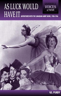 As Luck Would Have It: Adventures in the Canadian Army Show, 1938-1946 - Sweeny, Verity