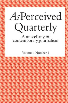 As Perceived Quarterly, Volume 1, Number 1: A Miscellany of Contemporary Journalism - Christie, Adam, and Vaughan, Jenny, and Williams, Brian