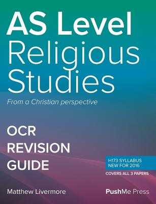 As Religious Studies Revision Guide Components 01, 02 & 03: A Level Religious Studies for OCR - Livermore, Matt, and Tribe, Owen (Editor)