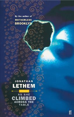 As She Climbed Across the Table - Lethem, Jonathan