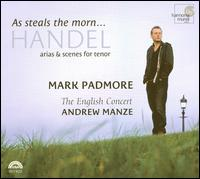 As Steals the Morn: Handel Arias & Scenes for Tenor - Katharina Spreckelsen (oboe); Lucy Crowe (soprano); Mark Padmore (tenor); Robin Blaze (counter tenor);...