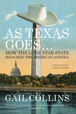 As Texas Goes...: How the Lone Star State Hijacked the American Agenda - Collins, Gail