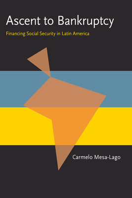 Ascent to Bankruptcy: Financing Social Security in Latin America - Mesa-Lago, Carmelo, Professor