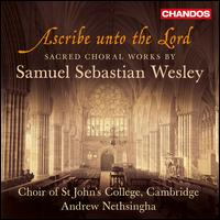 Ascribe unto the Lord: Sacred Choral Works by Samuel Sebastian Wesley - Alec d'Oyly (treble); Alexander Simpson (counter tenor); Andrew Jones (treble); Basil McDonald (bass);...