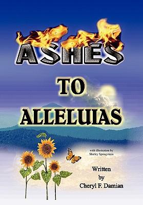 Ashes to Alleluias - Damian, Cheryl F