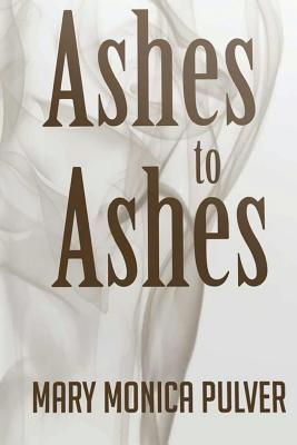 Ashes to Ashes - Pulver, Mary Monica