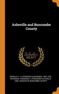 Asheville and Buncombe County - Sondley, F a 1857-1931, and Davidson, Theodore F (Theodore Fulton) (Creator)