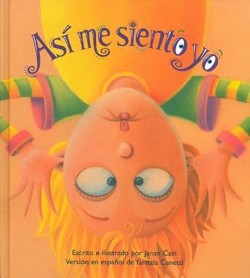 Asi Me Siento Yo - Cain, Janan, and Cain, Janan (Illustrator), and Canetti, Yanitzia (Translated by)