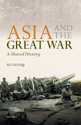 Asia and the Great War: A Shared History - Guoqi, Xu