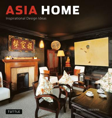 Asia Home: Inspirational Design Ideas - Freeman, Michael