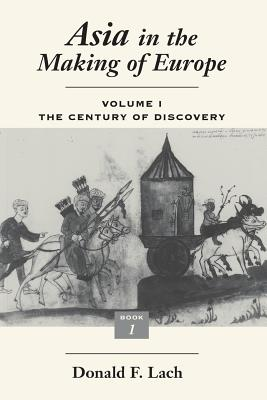 Asia in the Making of Europe, Volume I: The Century of Discovery. Book 1. - Lach, Donald F