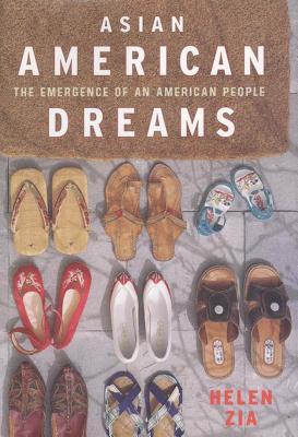 Asian American Dreams: The Emergence of an American People - Zia, Helen, Professor