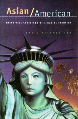 Asian/American: Historical Crossings of a Racial Frontier - Palumbo-Liu, David