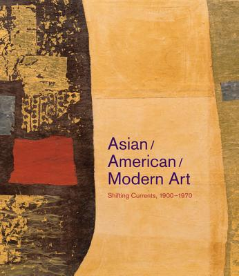 Asian/American/Modern Art: Shifting Currents, 1900-1970 - Cornell, Daniel (Editor), and Johnson, Mark Dean (Editor), and Chang, Gordon (Contributions by)