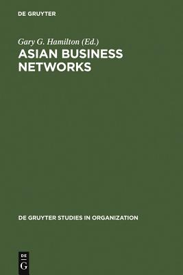 Asian Business Networks - Hamilton, Gary G (Editor)