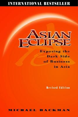Asian Eclipse: Exposing the Dark Side of Business in Asia Revised - Backman, Michael