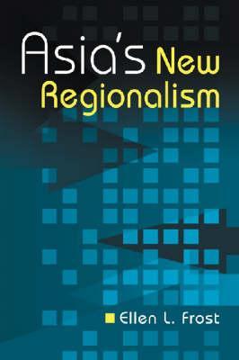 Asia's New Regionalism - Frost, Ellen L