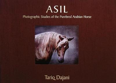 ASIL: Photographic Studies of the Purebred Arabian Horse - Dajani, Tariq