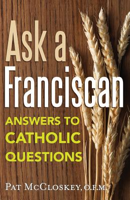 Ask a Franciscan: Answers to Catholic Questions - MC Closkey, Pat