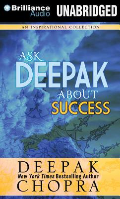 Ask Deepak about Success - Chopra, Deepak, M D
