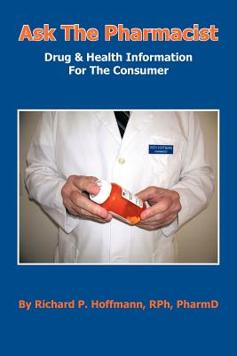 Ask the Pharmacist: Drug & Health Information for the Consumer - Hoffmann Rph Pharmd, Richard P