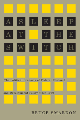 Asleep at the Switch: The Political Economy of Federal Research and Development Policy Since 1960 - Smardon, Bruce