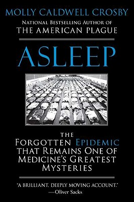 Asleep: The Forgotten Epidemic That Remains One of Medicine's Greatest Mysteries - Crosby, Molly Caldwell