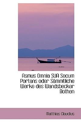Asmus Omnia Sua Secum Portans Oder S Mmtliche Werke Des Wandsbecker Bothen - Claudius, Matthias