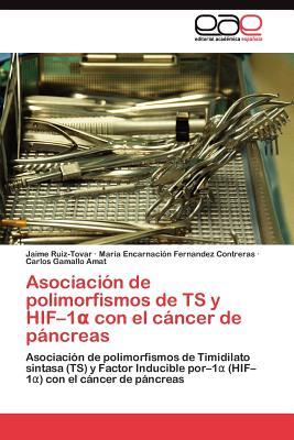 Asociacion de Polimorfismos de Ts y Hif-1 Con El Cancer de Pancreas - Ruiz-Tovar Jaime, and Fernandez Contreras Maria Encarnacion, and Gamallo Amat Carlos