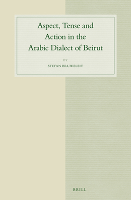 Aspect, Tense and Action in the Arabic Dialect of Beirut - Bruweleit, Stefan