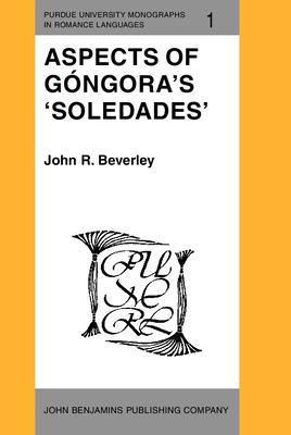 Aspects of Gongora's 'Soledades' - Beverley, John